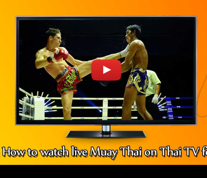 Guide: How to watch live Muay Thai on Thai TV for Free